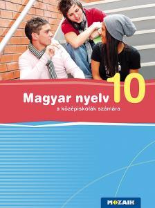 FRÁTER ADRIENNE - MS-2371U Magyar nyelv a középiskolák számára 10.o.
