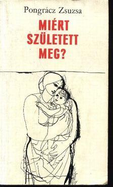 Pongrácz Zsuzsa - Miért született meg? [antikvár]