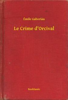 ÉMILE GABORIAU - Le Crime d Orcival [eKönyv: epub, mobi]
