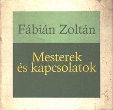 Fábián Zoltán - Mesterek és kapcsolatok [antikvár]
