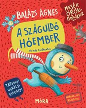 BALÁZS ÁGNES - A száguldó hóember és más történetek