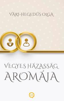 Vári-Hegedűs Olga - Vegyes Házasság Aromája