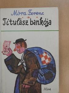 Móra Ferenc - Titulász bankója [antikvár]