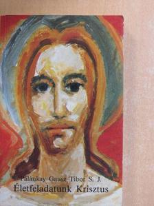Palánkay Gausz Tibor - Életfeladatunk Krisztus [antikvár]