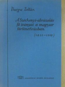 Varga Zoltán - A Széchenyi-ábrázolás fő irányai a magyar történetírásban (1851-1918) [antikvár]