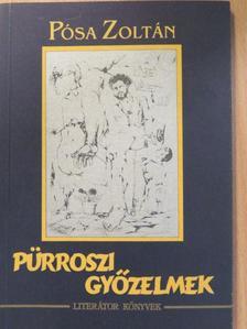 Pósa Zoltán - Pürroszi győzelmek (dedikált példány) [antikvár]