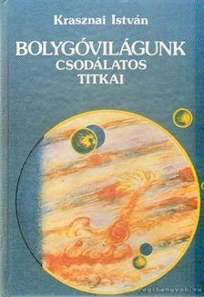 Krasznai István - Bolygóvilágunk csodálatos titkai [antikvár]