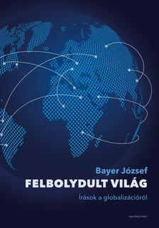 Bayer József - Felbolydult világ
