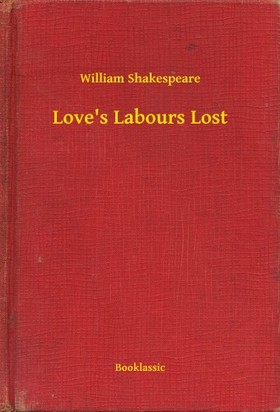 William Shakespeare - Love s Labours Lost [eKönyv: epub, mobi]