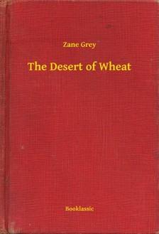Zane Grey - The Desert of Wheat [eKönyv: epub, mobi]