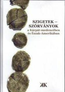 Cseke Péter (szerk.) - SZIGETEK - SZÓRVÁNYOK a Kárpát-medencében és Észak-Amerikában
