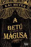 Kai Meyer - A betű mágusa (Varázskönyv-trilógia 1. rész)