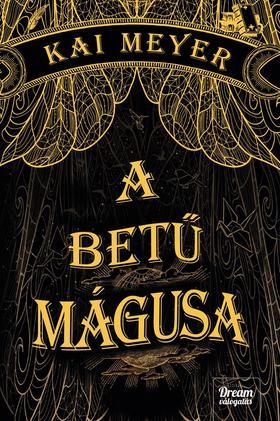 2a7d192d68 A betű mágusa (Varázskönyv-trilógia 1. rész)