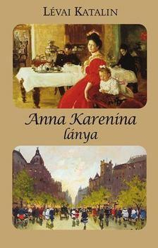 LÉVAI KATALIN - Anna Karenina lánya [antikvár]