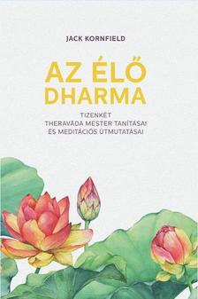 Jack Kornfield - Az élő Dharma - 12 theravada mester tanításai és meditációs útmutatásai