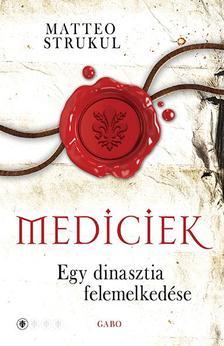 Matteo Strukul - Mediciek - Egy dinasztia felemelkedése