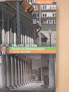 Pálffy István - Óbuda és Békásmegyer - a III. kerület [antikvár]