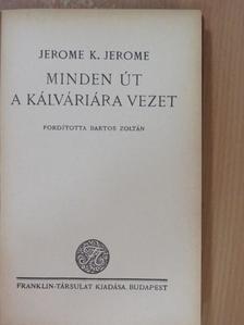 Jerome K. Jerome - Minden út a Kálváriára vezet [antikvár]