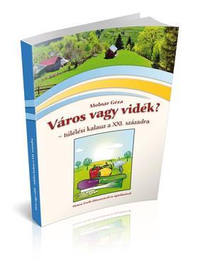 Molnár Géza - Város vagy vidék - túlélési kalauz a XXI.századra
