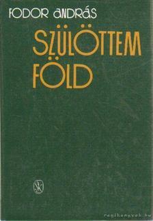 Fodor András - Szülöttem föld [antikvár]