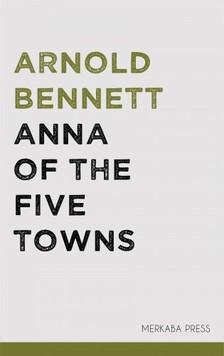 Bennett Arnold - Anna of the Five Towns [eKönyv: epub, mobi]