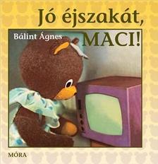Bálint Ágnes - Jó éjszakát, MACI!