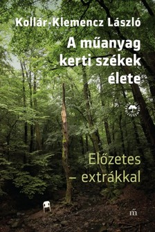 Kollár-Klemencz László - A műanyag kertiszékek élete. Előzetes - extrákkal [eKönyv: epub, mobi]