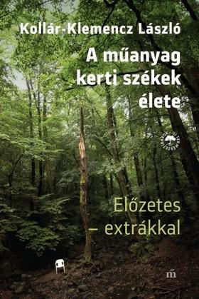 Kollár-Klemencz László - A műanyag kertiszékek élete. Előzetes - extrákkal