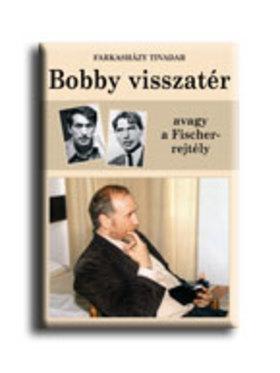 Farkasházy Tivadar - BOBBY VISSZATÉR, AVAGY A FISCHER-REJTÉLY