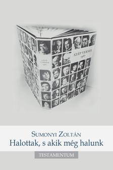 Sumonyi Zoltán - Halottak, s akik még halunk. Testamentum