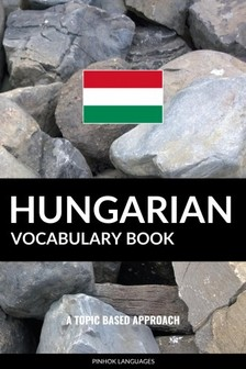 Languages Pinhok - Hungarian Vocabulary Book - A Topic Based Approach [eKönyv: epub, mobi]