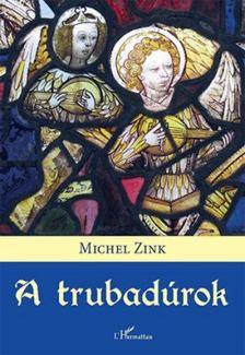 Michel Zink - A trubadúrok [antikvár]
