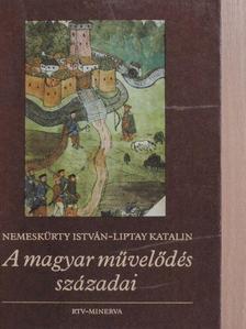Liptay Katalin - A magyar művelődés századai [antikvár]