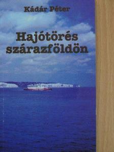 Kádár Péter - Hajótörés szárazföldön [antikvár]