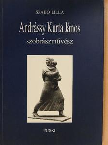 Szabó Lilla - Andrássy Kurta János szobrászművész (dedikált példány) [antikvár]