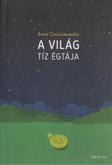 Anna Onichimowska - A világ tíz égtája [antikvár]