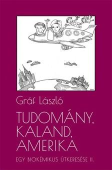 Gráf László - Tudomány, kaland, Amerika. Egy biokémikus útkeresése II. A következő tíz év [eKönyv: epub, mobi]