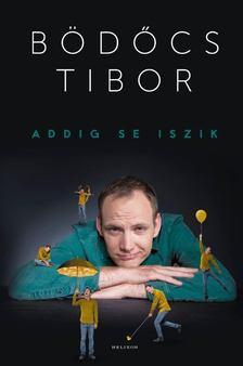 Bödőcs Tibor - Addig se iszik [antikvár]