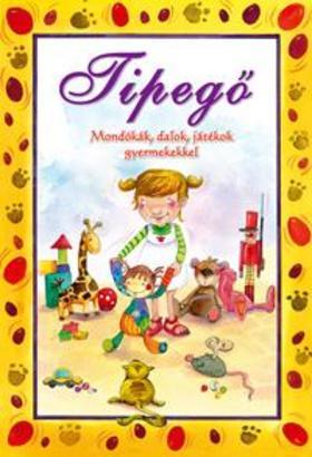 TIPEGŐ - Mondókák, dalok, játékok gyermekekkel.