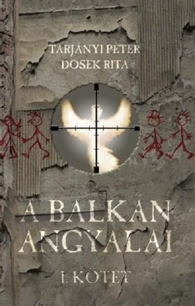 TARJÁNYI PÉTER - DOSEK RITA - A Balkán angyalai I. rész