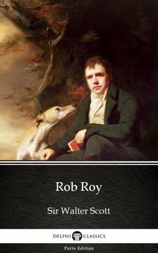 Delphi Classics Sir Walter Scott, - Rob Roy by Sir Walter Scott (Illustrated) [eKönyv: epub, mobi]