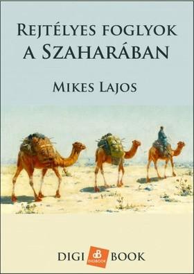 Mikes Lajos - Rejtélyes foglyok a Szaharában [eKönyv: epub, mobi]