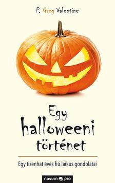 P. Greg Valentine - Egy halloweeni történet - Egy tizenhat éves fiú laikus gondolatai
