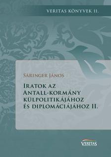 Sáringer János - Iratok az Antall-kormány külpolitikájához és diplomáciájához  (II. kötet)