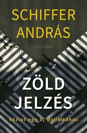 SCHIFFER ANDRÁS - Zöld jelzés - Vázlat egy új politikához [eKönyv: epub, mobi]