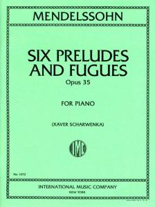 MENDELSSOHN - SIX PRELUDES AND FUGUES OP.35 FOR PIANO (XAVER SCHARWENKA)