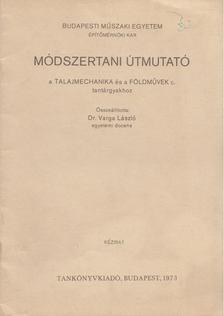 Varga László - Módszertani útmutató a talajmechanika és a földművek c. tantárgyakhoz [antikvár]