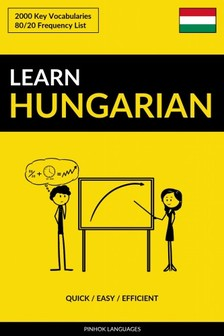 Languages Pinhok - Learn Hungarian - Quick / Easy / Efficient - 2000 Key Vocabularies [eKönyv: epub, mobi]