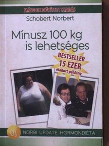 Schobert Norbert - Mínusz 100 kg is lehetséges [antikvár]