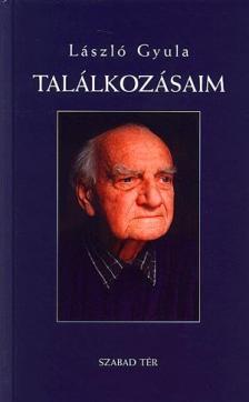 László Gyula - TALÁLKOZÁSAIM